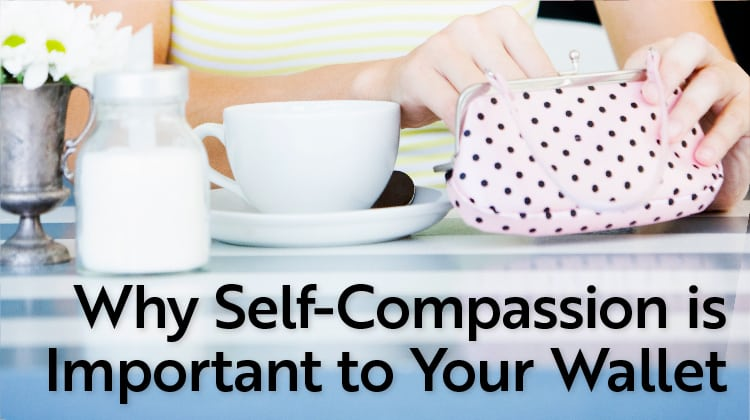 Why Self-Compassion is Important to Your Wallet