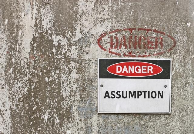 Beware of Making Assumptions